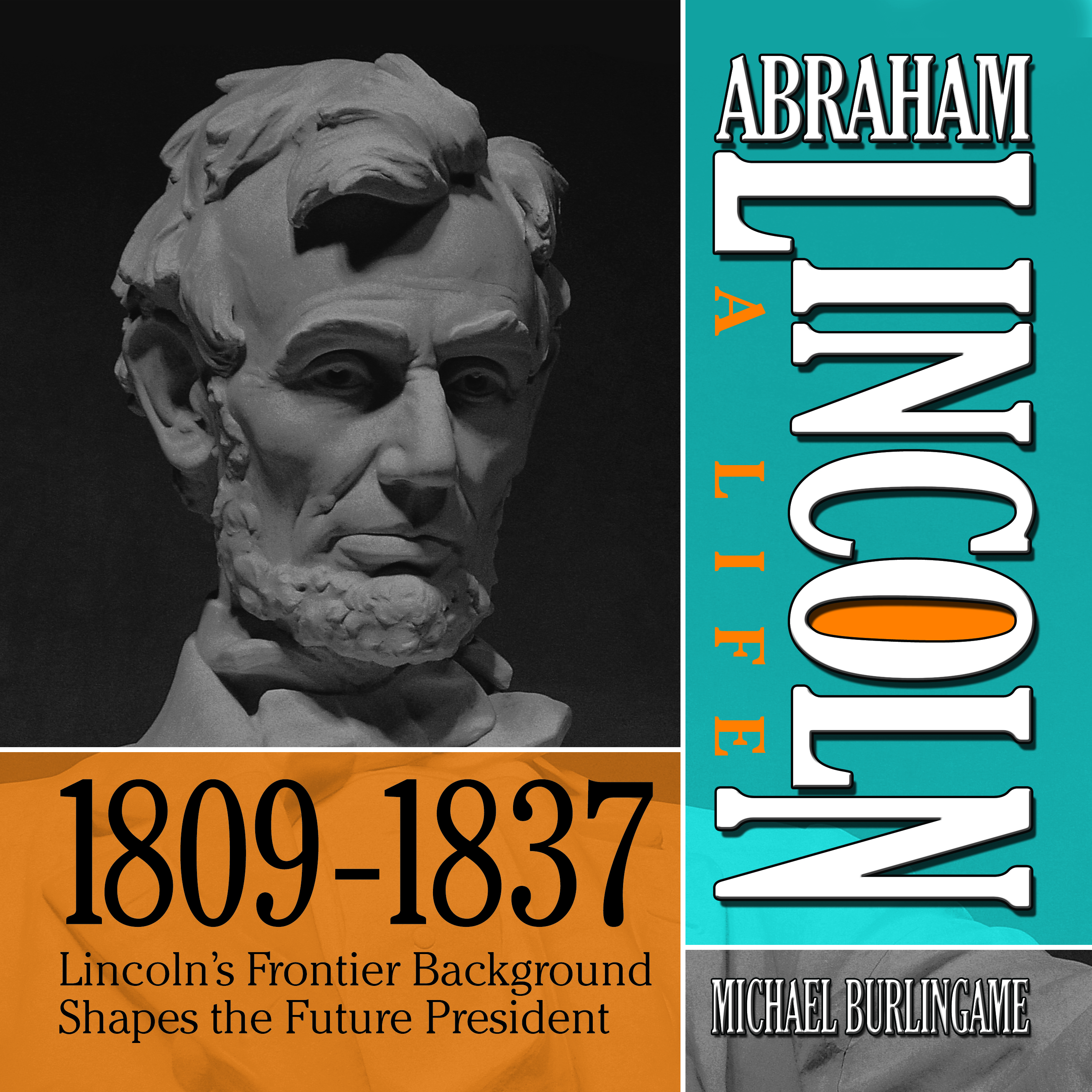 Printable Abraham Lincoln: A Life  1809-1837: Lincoln's Frontier Background Shapes the Future President Audiobook Cover Art