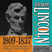Abraham Lincoln: A Life 1809–1837: Lincoln's Frontier Background Shapes the Future President Audiobook, by Michael Burlingame