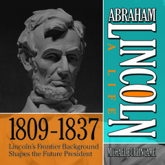 Abraham Lincoln: A Life  1809-1837: Lincolns Frontier Background Shapes the Future President Audiobook, by Michael Burlingame