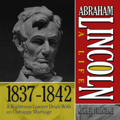 Abraham Lincoln: A Life 1837–1842: A Righteous Lawyer Deals with an Unhappy Marriage Audiobook, by Michael Burlingame