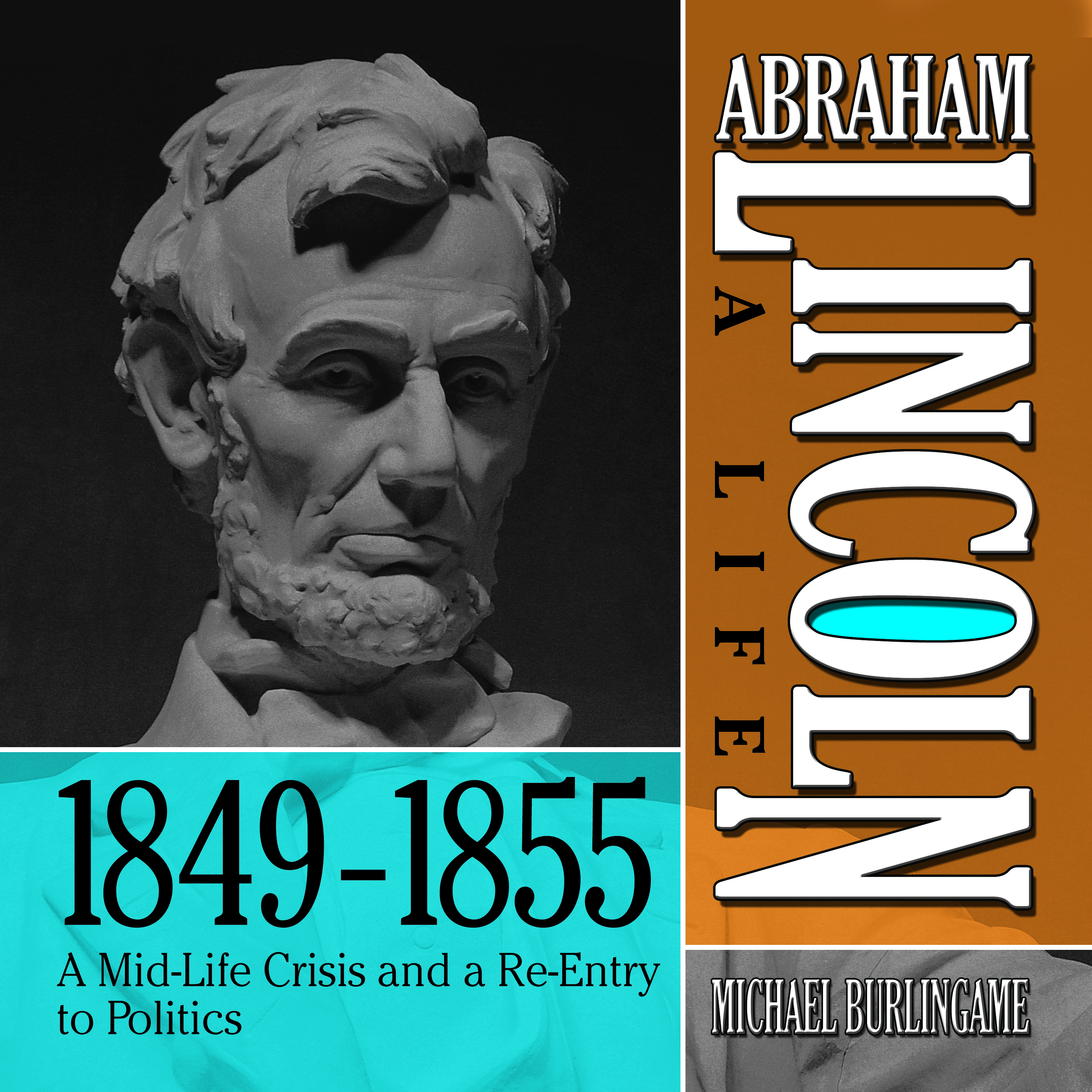 Printable Abraham Lincoln: A Life 1849–1855: A Mid-Life Crisis and a Re-Entry to Politics Audiobook Cover Art