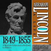 Abraham Lincoln: A Life 1849–1855: A Mid-Life Crisis and a Re-Entry to Politics Audiobook, by Michael Burlingame