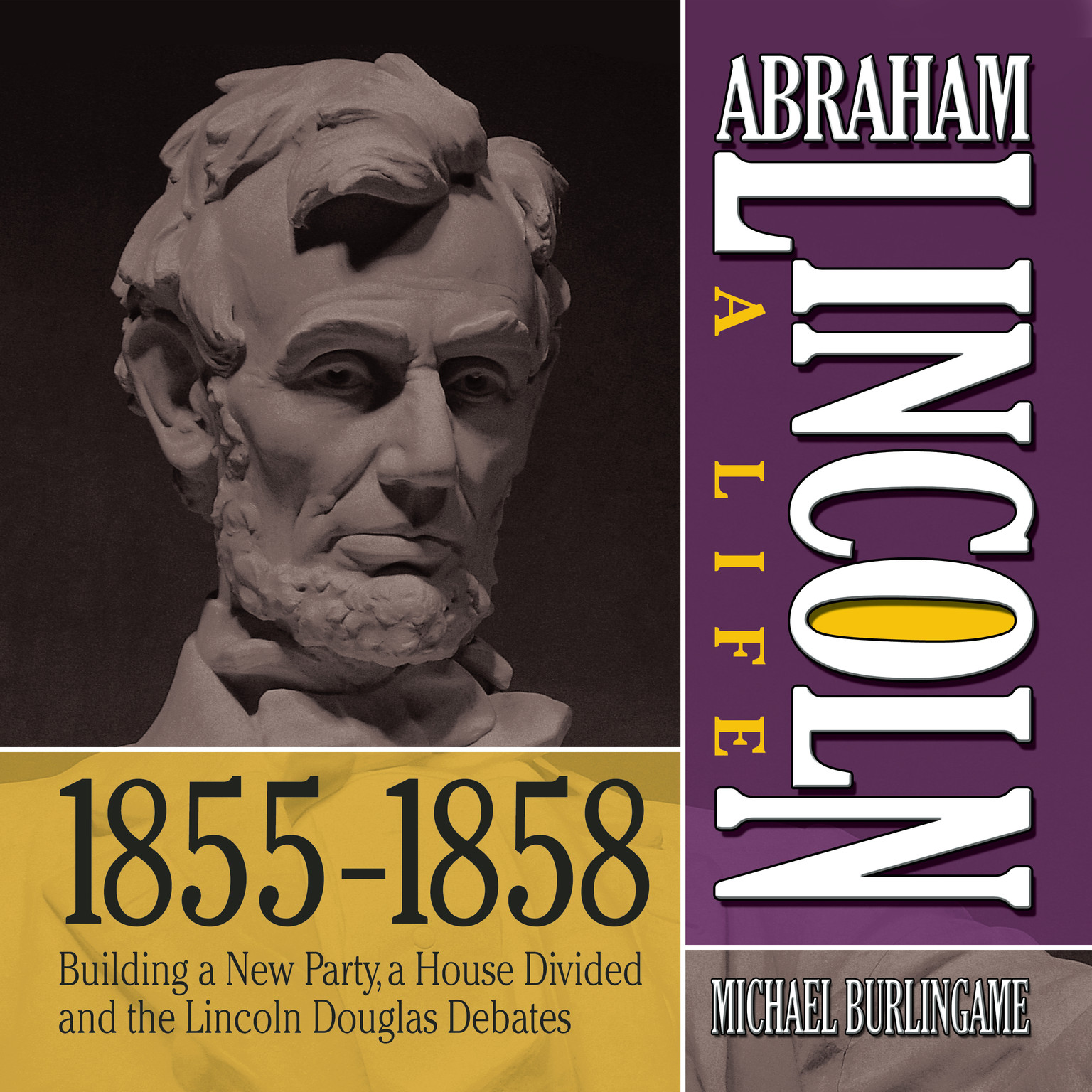 Printable Abraham Lincoln: A Life  1855-1858: Building a New Party, a House Divided and the Lincoln Douglas Debates Audiobook Cover Art