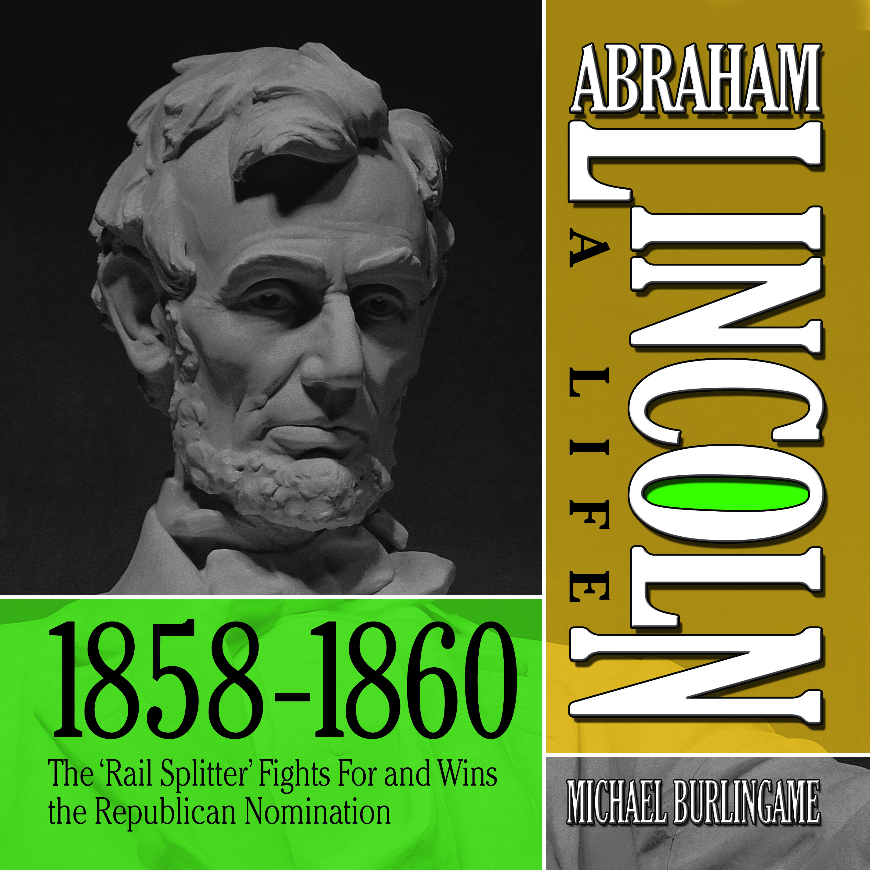 Printable Abraham Lincoln: A Life  1859-1860: The 'Rail Splitter' Fights For and Wins the Republican Nomination Audiobook Cover Art