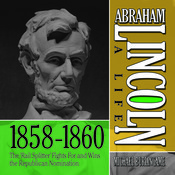 Abraham Lincoln: A Life  1859-1860: The Rail Splitter Fights For and Wins the Republican Nomination Audiobook, by Michael Burlingame