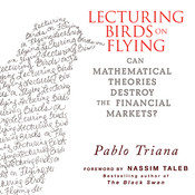 Lecturing Birds on Flying: Can Mathematical Theories Destroy the Financial Markets, by Pablo Triana