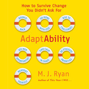 AdaptAbility: How To Survive Change You Didn't Ask For, by M. J. Ryan
