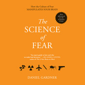 The Science of Fear: Why We Fear the Things We Should not—and Put Ourselves in Great Danger Audiobook, by Daniel Gardner