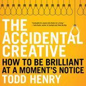The Accidental Creative: How to Be Brilliant at a Moments Notice Audiobook, by Todd Henry