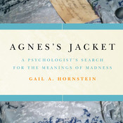 Agness Jacket:: A Psychologists Search for the Meanings of Madness, by Gail A. Hornstein