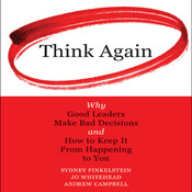 Think Again: Why Good Leaders Make Bad decisions and How to Keep it from Happening to You Audiobook, by Sydney Finkelstein