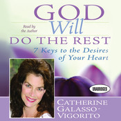 God Will Do The Rest: 7 Keys to the Desires of Your Heart Audiobook, by Catherine Galasso-Vigorito