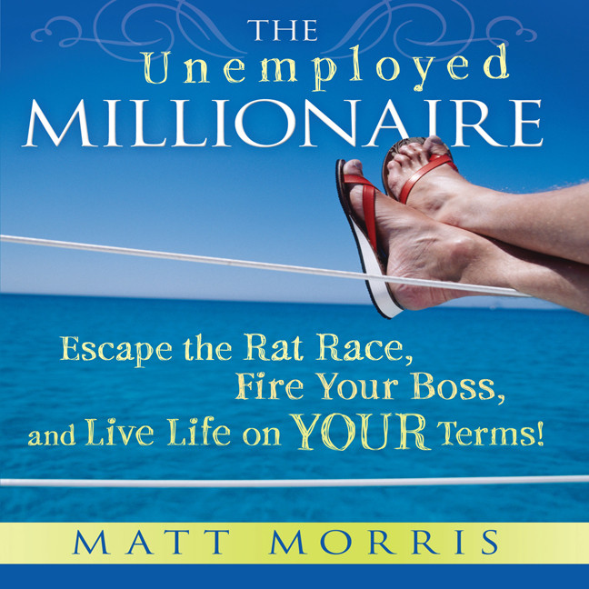 Printable The Unemployed Millionaire: Escape the Rat Race, Fire Your Boss, and Live Life on YOUR Terms! Audiobook Cover Art