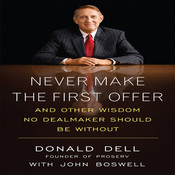 Never Make the First Offer: And Other Wisdom No Dealmaker Should Be Without Audiobook, by Donald Dell, John Boswell