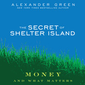 The Secret of Shelter Island: Money and What Matters, by Alexander Green