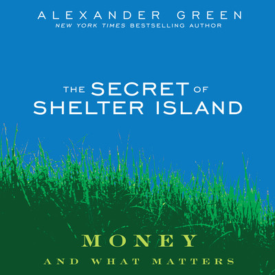 The Secret of Shelter Island: Money and What Matters Audiobook, by Alexander Green