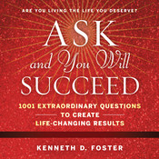 Ask and You Will Succeed: 1001 Extraordinary Questions to Create Life-Changing Results Audiobook, by Ken D. Foster