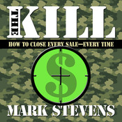 The Kill: How to Close Every Sale-Every Time, by Mark Stevens