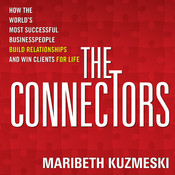 The Connectors: How the Worlds Most Successful Businesspeople Build Relationships and Win Clients for Life, by Maribeth Kuzmeski