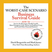 The Worst-Case Scenario Business Survival Guide: How to Survive the Recession, Handle Layoffs,Raise Emergency Cash, Thwart an Employee Coup,and Avoid Other Potential Disasters, by David Borgenicht, Mark Joyner