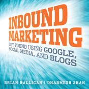 Inbound Marketing: Get Found Using Google, Social Media, and Blogs, by Brian Halligan, Dharmesh Shah