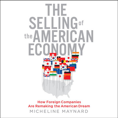 The Selling the American Economy: How Foreign Companies Are Remaking the American Dream Audiobook, by Micheline Maynard