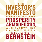 The Investors Manifesto: Preparing for Prosperity, Armageddon, and Everything in Between, by William J. Bernstein