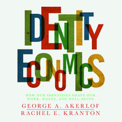 Identity Economics: How Our Identities Shape Our Work, Wages, and Well-Being Audiobook, by George Akerlof, George A. Akerlof, Rachel Kranton