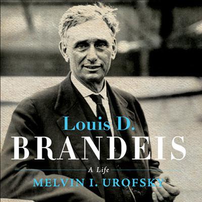 Louis D. Brandeis: A Life Audiobook, by Melvin I. Urofsky