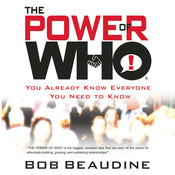 The Power of Who: You Already Know Everyone You Need To Know, by Bob Beaudine