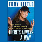 Theres Always a Way: How to Develop a Positive Mindset and Succeed in Life and Business Audiobook, by Tony Little