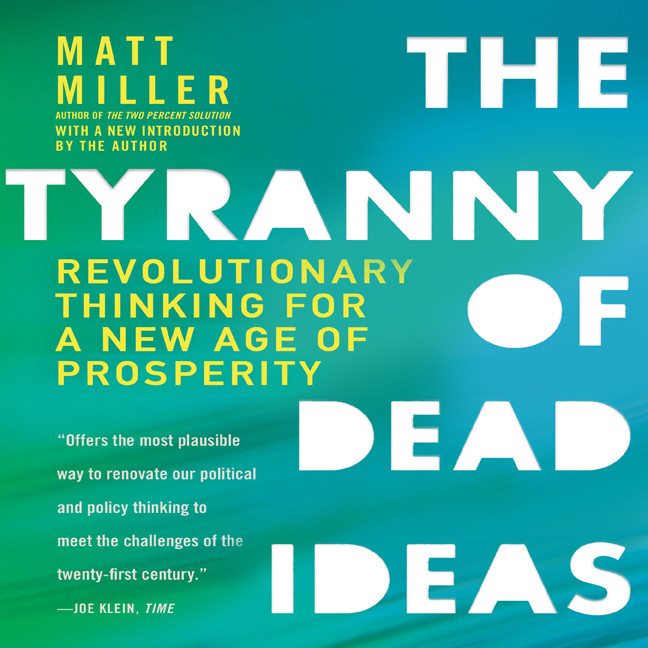 Printable The Tyranny of Dead Ideas: Revolutionary Thinking for a New Age of Prosperity Audiobook Cover Art