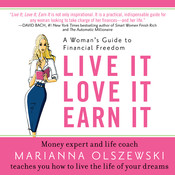 Live It, Love It, Earn It: A Womans Guide to Financial Freedom, by Marianna Olszewski