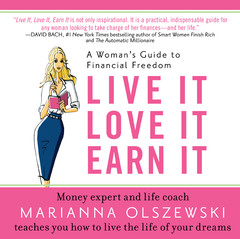 Live It, Love It, Earn It: A Womans Guide to Financial Freedom Audiobook, by Marianna Olszewski