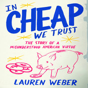 In Cheap We Trust: The Story of a Misunderstood American Virtue, by Lauren Weber