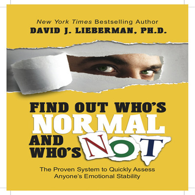 Find Out Whos Normal and Whos Not: Proven Techniques to Quickly Uncover Anyones Degree of Emotional Stability Audiobook, by David J. Lieberman