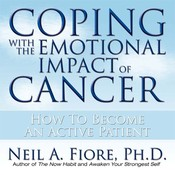 Coping with the Emotional Impact of Cancer: How to Become an Active Patient Audiobook, by Neil Fiore