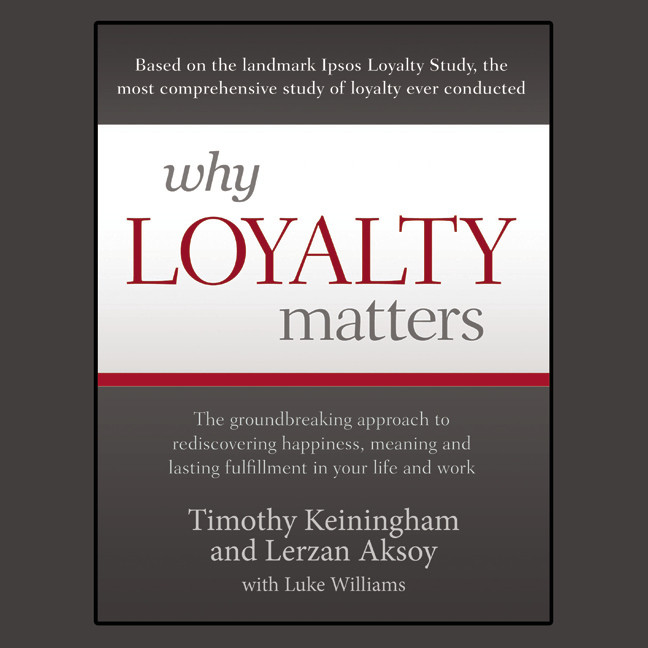 Printable Why Loyalty Matters: The Groundbreaking Approach to Rediscovering Happiness, Meaning and Lasting Fulfillment in Your Life and Work Audiobook Cover Art