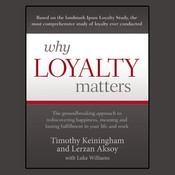 Why Loyalty Matters: The Groundbreaking Approach to Rediscovering Happiness, Meaning and Lasting Fulfillment in Your Life and Work Audiobook, by Timothy Keiningham, Lerzan Aksoy, Luke Williams