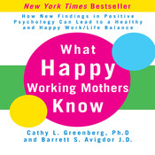 What Happy Working Mothers Know: How New Findings in Positive Psychology Can Lead to a Healthy and Happy Work/Life Balance, by Cathy Greenberg, Barrett Avigdor