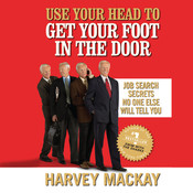 Use Your Head to Get Your Foot in the Door: Job Secrets No One Else Will Tell You Audiobook, by Harvey Mackay