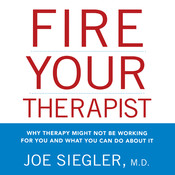 Fire Your Therapist: Why Therapy Might Not Be Working for You and What You Can Do about It, by Joe Siegler