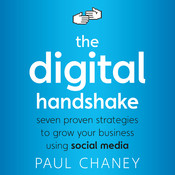 The Digital Handshake: Seven Proven Strategies to Grow Your Business Using Social Media, by Paul Chaney