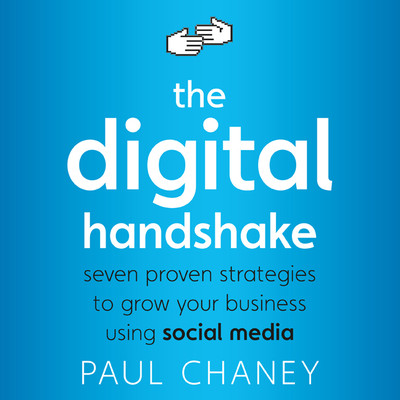 The Digital Handshake: Seven Proven Strategies to Grow Your Business Using Social Media Audiobook, by Paul Chaney
