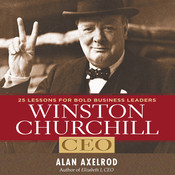 Winston Churchill, CEO: 25 Lessons for Bold Business Leaders, by Alan Axelrod