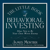 The Little Book of Behavioral Investing: How not to be your own worst enemy (Little Book, Big Profits), by James Montier