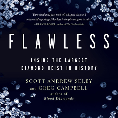 Flawless: Inside the Largest Diamond Heist in History Audiobook, by Scott Selby
