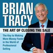 The Art of Closing the Sale: The Key to Making More Money Faster in the World of Professional Selling, by Brian Tracy