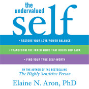 The Undervalued Self: Restore Your Love/Power Balance, Transform the Inner Voice That Holds You Back, and Find Your True Self-Worth, by Elaine N. Aron