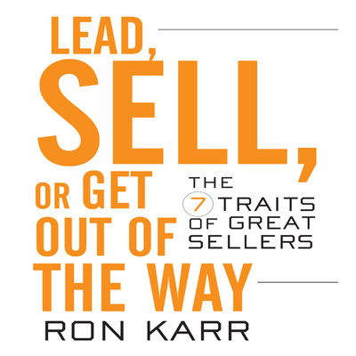 Lead, Sell, or Get Out of the Way: The 7 Traits of Great Sellers Audiobook, by Ron Karr